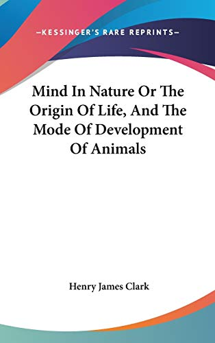 9780548103227: Mind In Nature Or The Origin Of Life, And The Mode Of Development Of Animals