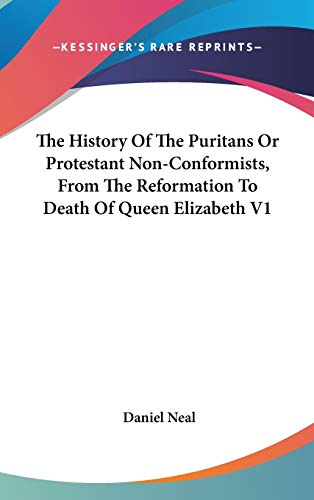 9780548104118: The History Of The Puritans Or Protestant Non-Conformists, From The Reformation To Death Of Queen Elizabeth V1