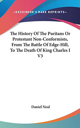 9780548104132: The History Of The Puritans Or Protestant Non-Conformists, From The Battle Of Edge-Hill, To The Death Of King Charles I V3