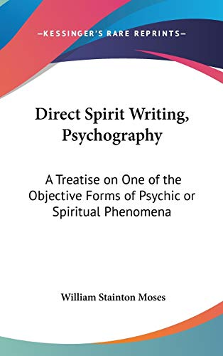 9780548104200: Direct Spirit Writing, Psychography: A Treatise on One of the Objective Forms of Psychic or Spiritual Phenomena