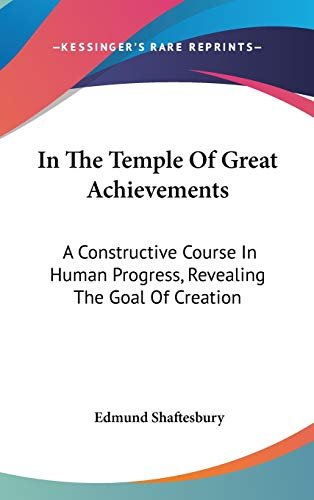 9780548104255: In The Temple Of Great Achievements: A Constructive Course In Human Progress, Revealing The Goal Of Creation