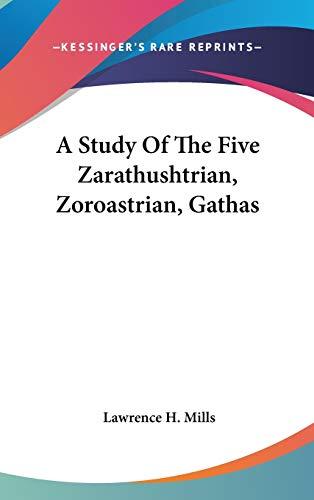 9780548104460: A Study Of The Five Zarathushtrian, Zoroastrian, Gathas