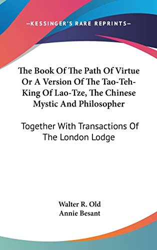 9780548104569: The Book of the Path of Virtue or a Version of the Tao-teh-king of Lao-tze, the Chinese Mystic and Philosopher: Together With Transactions of the London Lodge