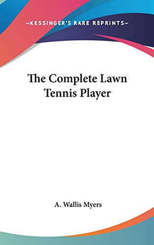9780548104781: The Complete Lawn Tennis Player
