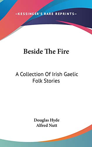 9780548104903: Beside the Fire: A Collection of Irish Gaelic Folk Stories