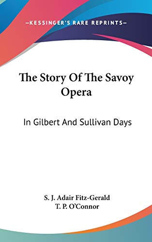 9780548105276: The Story Of The Savoy Opera: In Gilbert And Sullivan Days