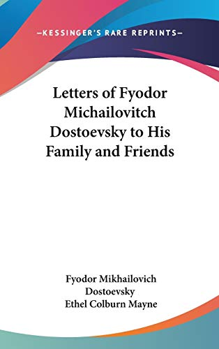 Letters of Fyodor Michailovitch Dostoevsky to His Family and Friends (0548105480) by Dostoevsky, Fyodor Mikhailovich