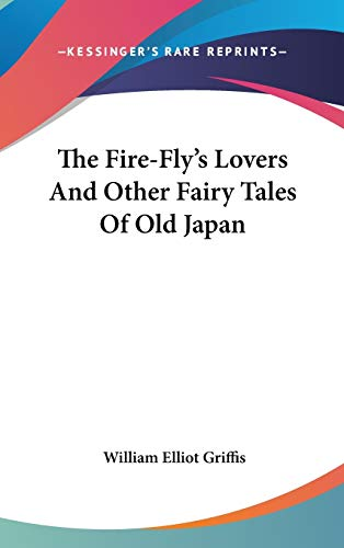 9780548106129: The Fire-Fly's Lovers And Other Fairy Tales Of Old Japan