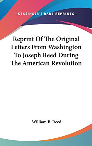 9780548106648: Reprint Of The Original Letters From Washington To Joseph Reed During The American Revolution