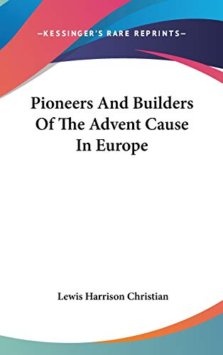 9780548108758: Pioneers And Builders Of The Advent Cause In Europe