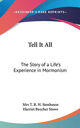 9780548108857: Tell It All: The Story of a Life's Experience in Mormonism