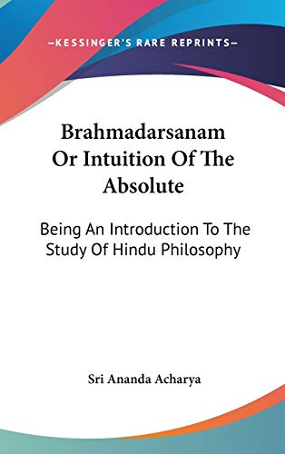 9780548109304: Brahmadarsanam Or Intuition Of The Absolute: Being An Introduction To The Study Of Hindu Philosophy