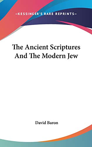 9780548109434: The Ancient Scriptures And The Modern Jew