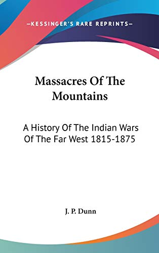 9780548110867: Massacres Of The Mountains: A History Of The Indian Wars Of The Far West 1815-1875