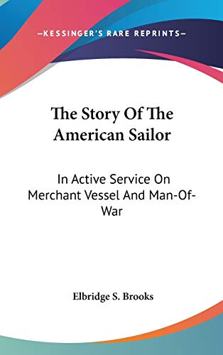 9780548111185: The Story Of The American Sailor: In Active Service On Merchant Vessel And Man-Of-War