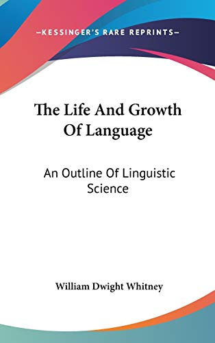9780548112175: The Life And Growth Of Language: An Outline Of Linguistic Science