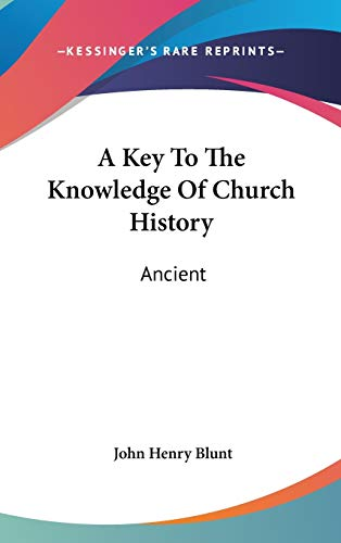 9780548113349: A Key To The Knowledge Of Church History: Ancient