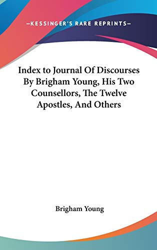 9780548115121: Index to Journal of Discourses by Brigham Young, His Two Counsellors, the Twelve Apostles, and Others