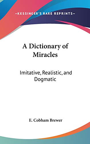 9780548115169: A Dictionary of Miracles: Imitative, Realistic, and Dogmatic