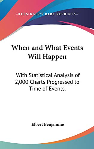 9780548115183: When and What Events Will Happen: With Statistical Analysis of 2,000 Charts Progressed to Time of Events.