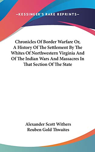 9780548115206: Chronicles Of Border Warfare Or, A History Of The Settlement By The Whites Of Northwestern Virginia And Of The Indian Wars And Massacres In That Section Of The State