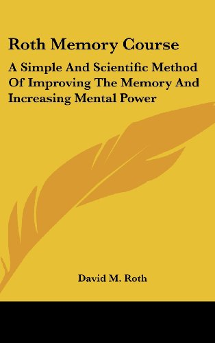 9780548116593: Roth Memory Course: A Simple And Scientific Method Of Improving The Memory And Increasing Mental Power