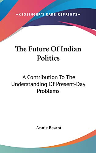 9780548117019: The Future Of Indian Politics: A Contribution To The Understanding Of Present-Day Problems