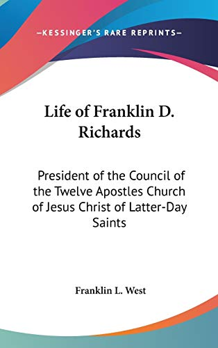 9780548117439: Life of Franklin D. Richards: President of the Council of the Twelve Apostles Church of Jesus Christ of Latter-Day Saints