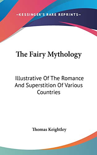 9780548117491: The Fairy Mythology: Illustrative Of The Romance And Superstition Of Various Countries