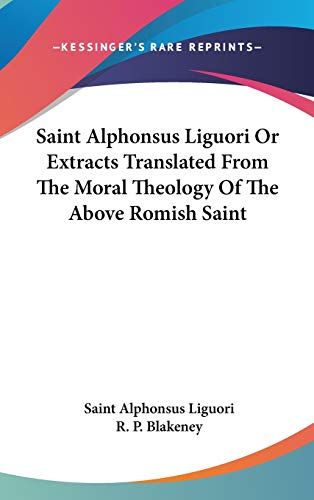 9780548118405: Saint Alphonsus Liguori Or Extracts Translated From The Moral Theology Of The Above Romish Saint