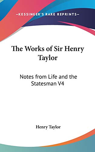 9780548119150: The Works of Sir Henry Taylor: Notes from Life and the Statesman V4