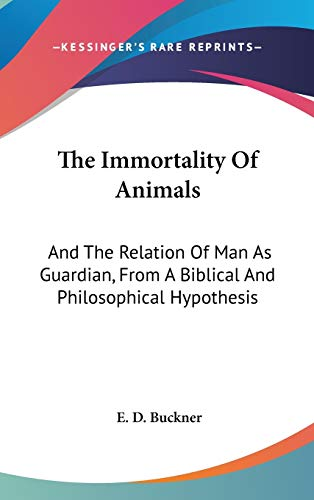 9780548120415: The Immortality Of Animals: And The Relation Of Man As Guardian, From A Biblical And Philosophical Hypothesis