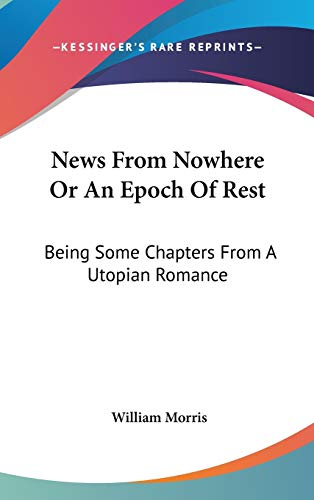 9780548120613: News from Nowhere or an Epoch of Rest: Being Some Chapters from a Utopian Romance
