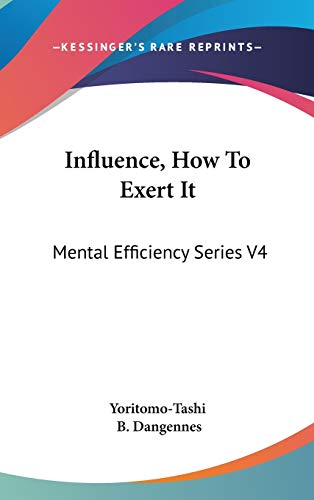 9780548121405: Influence, How To Exert It: Mental Efficiency Series V4