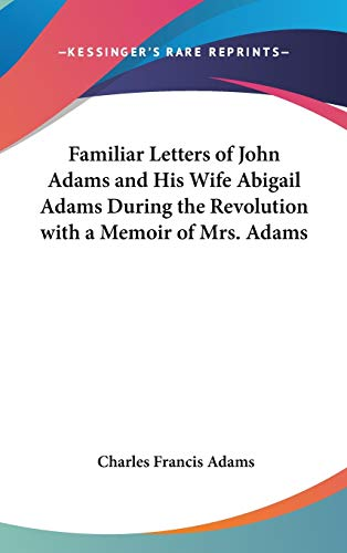 9780548121979: Familiar Letters of John Adams and His Wife Abigail Adams During the Revolution with a Memoir of Mrs. Adams