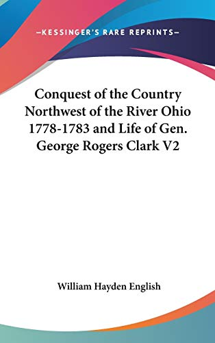 9780548122181: Conquest Of The Country Northwest Of The River Ohio 1778-1783 And Life Of Gen. George Rogers Clark V2