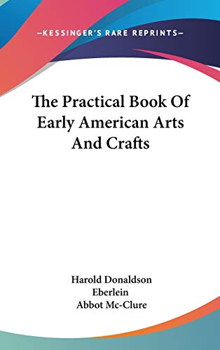 9780548122778: The Practical Book Of Early American Arts And Crafts