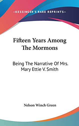 9780548123423: Fifteen Years Among The Mormons: Being The Narrative Of Mrs. Mary Ettie V. Smith