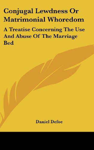 9780548123973: Conjugal Lewdness Or Matrimonial Whoredom: A Treatise Concerning The Use And Abuse Of The Marriage Bed