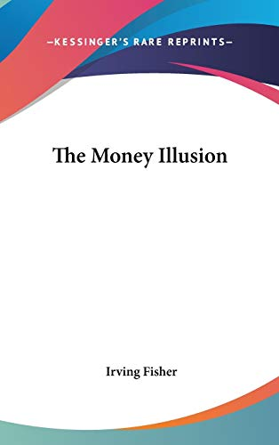 9780548124260: The Money Illusion