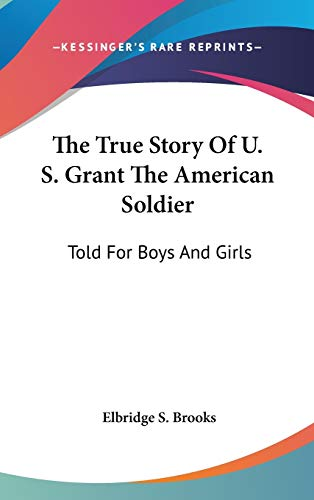 9780548125083: The True Story Of U. S. Grant The American Soldier: Told For Boys And Girls