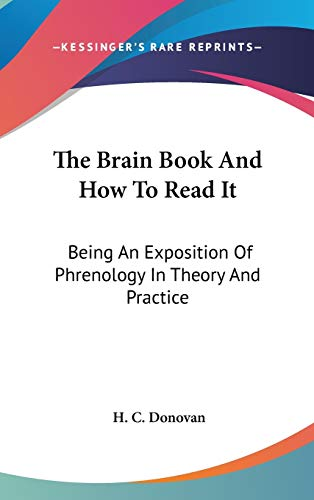 9780548125748: The Brain Book and How to Read It: Being an Exposition of Phrenology in Theory and Practice