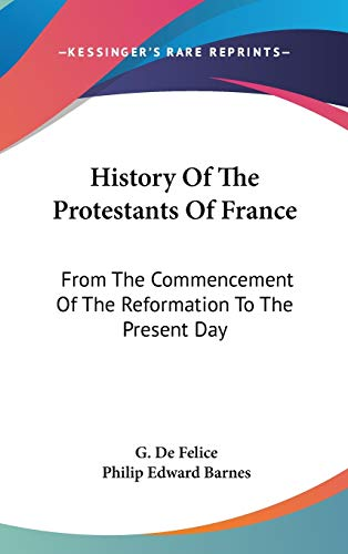 9780548125939: History Of The Protestants Of France: From The Commencement Of The Reformation To The Present Day