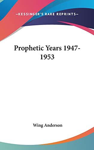 Prophetic Years 1947-1953: Anderson, Wing
