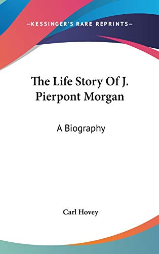 9780548126608: The Life Story Of J. Pierpont Morgan: A Biography