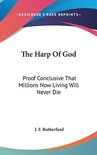 9780548126905: The Harp Of God: Proof Conclusive That Millions Now Living Will Never Die