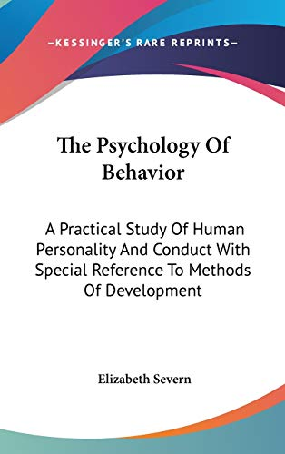 9780548127421: The Psychology Of Behavior: A Practical Study Of Human Personality And Conduct With Special Reference To Methods Of Development