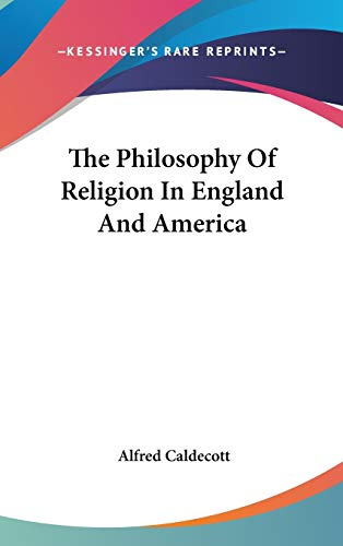 THE PHILOSOPHY OF RELIGION IN ENGLAND AN: CALDECOTT, ALFRED