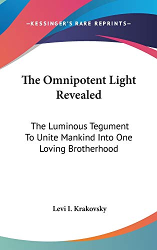 9780548130513: The Omnipotent Light Revealed: The Luminous Tegument To Unite Mankind Into One Loving Brotherhood