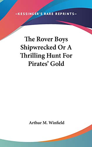 9780548130643: The Rover Boys Shipwrecked Or A Thrilling Hunt For Pirates' Gold